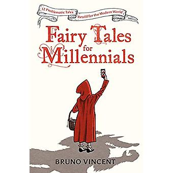 Fairy Tales for Millennials - 12 Problematic Stories Retold for the Mo