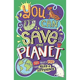 You Can Save The Planet - 101 Ways You Can Make a Difference by J. A.