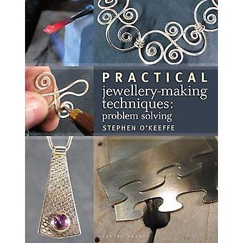 Practical Jewellery-Making Techniques - Problem Solving by Stephen O'K
