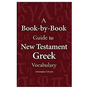 A Book-By-Book Guide to NT Grk Vocab by Christopher Fresch - 97816830