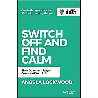 Switch Off and Find Calm - Slow Down and Regain Control of Your Life b