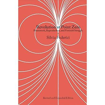 Revolution At Point Zero 2nd. Edition  Housework Reproduction and Feminist Struggle by Silvia Federici