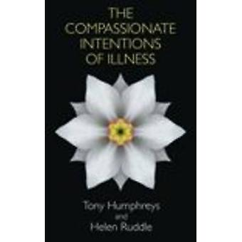 The Compassionate Intentions of Illness by Humphreys & TonyRuddle & Helen