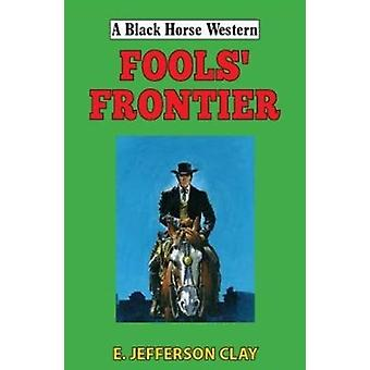 Fools Frontier by Clay & E Jefferson