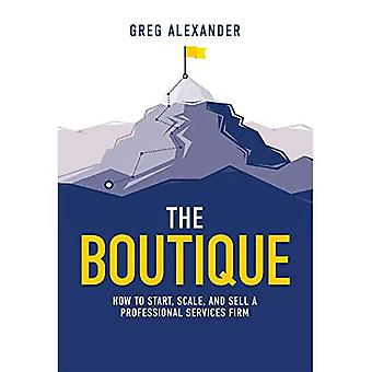 The Boutique: How to Start, Scale, and Sell a Professional Services Firm