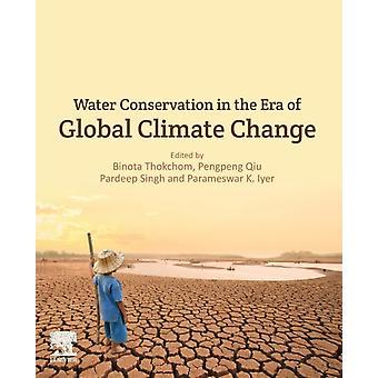 Waterbehoud in het tijdperk van wereldwijde klimaatverandering door Edited by Binota Thokchom & Edited by Pengpeng Qiu & Edited by Pardeep Singh & Edited by Parameswar K Iyer