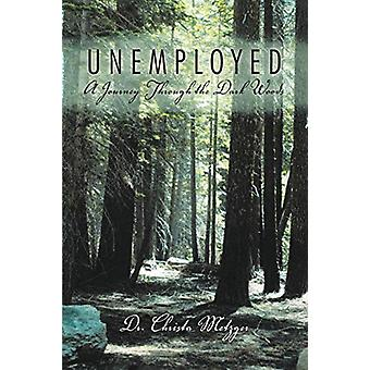 Unemployed - A Journey Through the Dark Woods by Dr Christa Metzger -