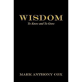 Wisdom - To Know and to Grow by Mark Anthony Cox - 9781480881808 Book