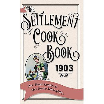 The Settlement Cook Book 1903 by Mrs Simon Kander - 9781626542570 Book