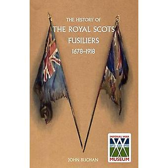History of the Royal Scots Fusiliers - 1678-1918 by John Buchan - 978