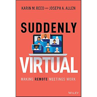 Suddenly Virtual  Making Remote Meetings Work by Karin M Reed & Joseph A Allen