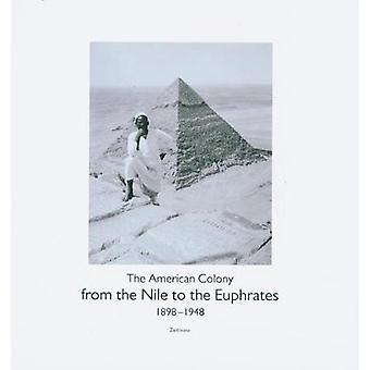 From the Nile to the Euphrates The American Colony 18981948