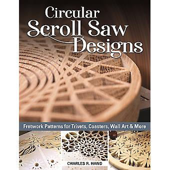 Circular Scroll Saw Designs Fretwork Patterns for Trivets Coasters Wall Art  More Fox Chapel Publishing 27 FullSize Patterns StepbyStep Tutorials HowTo Tips Intricate Contemporary Designs