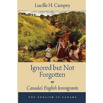 Ignored but Not Forgotten  Canadas English Immigrants by Lucille H Campey
