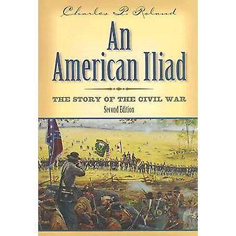 Une Iliade américaine - L'histoire de la guerre de Sécession (2e) par Charles P. Rol