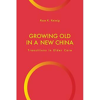 Growing Old in a New China by Rose Keimig
