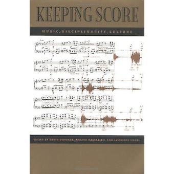 Keeping Score - Music - Disciplinarity - Culture by David Schwarz - et