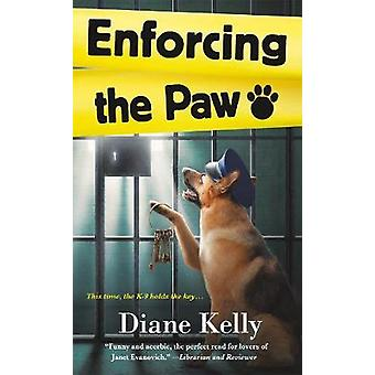 Enforcing the Paw - A Paw Enforcement Novel by Diane Kelly - 978125009