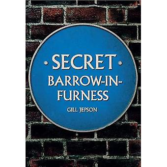 Secret Barrow-in-Furness gill Jepson - 9781445668468 Kirja