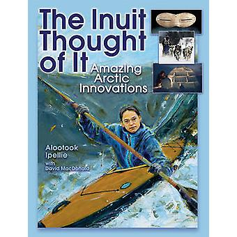 The Inuit Thought of it - Amazing Arctic Innovations by Alootook Ipell