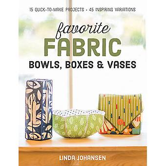 Favorite Fabric Bowls - Boxes & Vases - 15 Quick-to-Make Projects by L