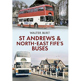 St Andrews and North-East Fife's Buses by Walter Burt - 9781445616483
