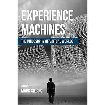 Experience Machines - The Philosophy of Virtual Worlds by Mark Silcox