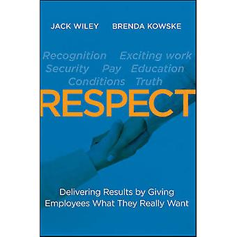 Respect - Delivering Results by Giving Employees What They Really Want
