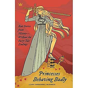 Prinsessor beter sig illa: Verkliga berättelser från historien utan saga ändelserna