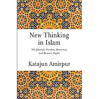 New Thinking in Islam: The Battle for Freedom Democracy and Women's Rights