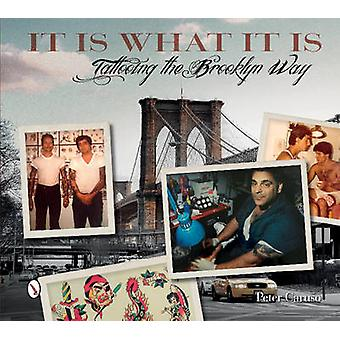 It Is What It Is Tattooing the Brooklyn Way von Peter Caruso