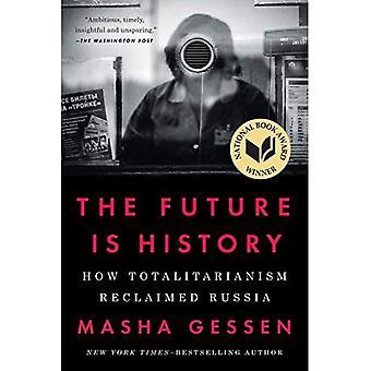 De toekomst Is geschiedenis: Hoe totalitarisme teruggewonnen Rusland