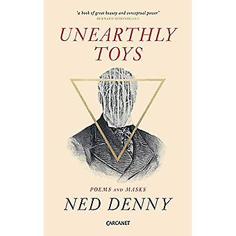 Unearthly Toys: Poems and Masks