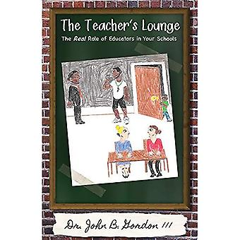 The Teacher's Lounge: The Real Roles of Educators in� Your Schools