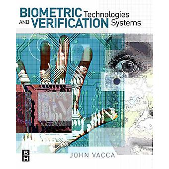Biometric Technologies and Verification Systems by Vacca