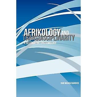 Afrikology and Transdisciplinarity. a Restorative Epistemology by Nabudere & Dani Wadada