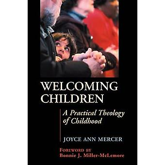 Welcoming Children A Practical Theology of Childhood by Mercer & Joyce A.