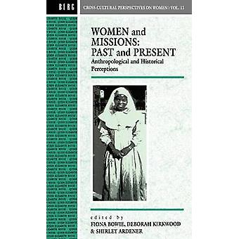 Women and Missions Past and Present Anthropological and Historical Perceptions by Bowie & Fiona