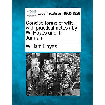 Concise forms of wills with practical notes  by W. Hayes and T. Jarman. by Hayes & William