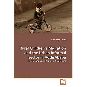 Rural Childrens Migration and the Urban Informal sector in AddisAbaba by Zewdu & Girmachew