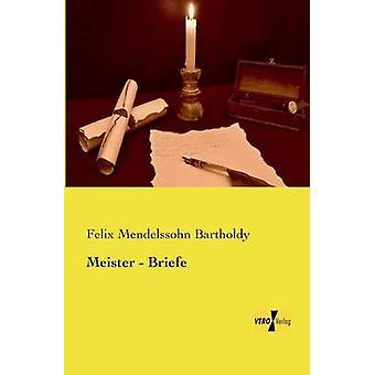 Meister Briefe de Mendelssohn Bartholdy & Felix