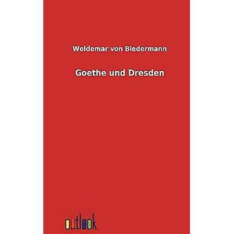 Goethe Und Dresden von Biedermann & Woldemar Von