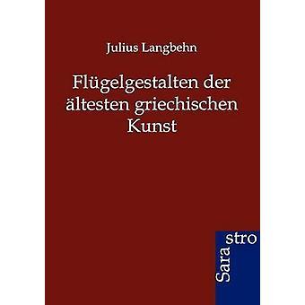 Flgelgestalten der ltesten griechischen Kunst by Langbehn & Julius