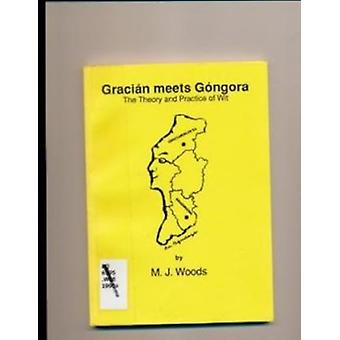 Gracian Meets Gongora - The Theory and Practice of Wit by Michael Wood