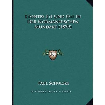 Etontes E+i Und O+i in Der Normannischen Mundart (1879) by Paul Schul