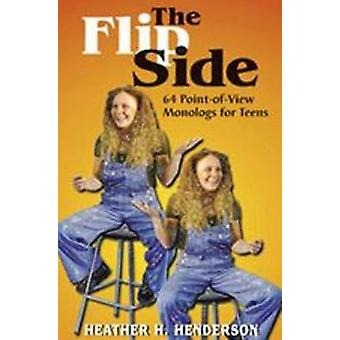 The Flip Side - 64 Point of View Monologues for Teens by Heather H. He