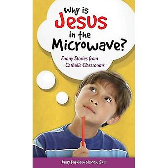 Why is Jesus in the Microwave? - Funny Stories from Catholic Classroom