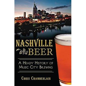 Nashville Beer - A Heady History of Music City Brewing by Chris Chambe