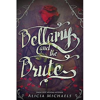 Bellamy and the Brute by Alicia Michaels - 9781634222310 Book