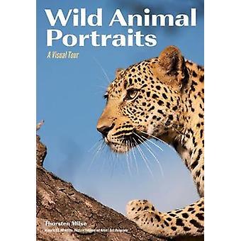 Wild Animal Portraits - A Visual Tour by Thorsten Milse - 978168203360